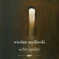Ucho igielne - Wiesław Myśliwski - audiobook