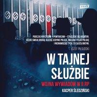W tajnej służbie. Wojna wywiadów w II RP - Kacper Śledziński - audiobook