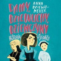 Damy, dziewuchy, dziewczyny historia w spódnicy - Anna Dziewit-Meller - audiobook