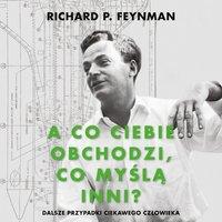 A co ciebie obchodzi, co myślą inni? - Richard P. Feynman - audiobook