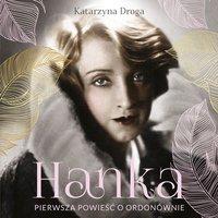 Hanka. Pierwsza powieść o Ordonównie - Katarzyna Droga - audiobook