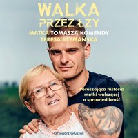 Walka przez łzy. Matka Tomasza Komendy Teresa Klemańska - Grzegorz Głuszak - audiobook