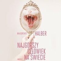 Najgorszy człowiek na świecie - Małgorzata Halber - audiobook