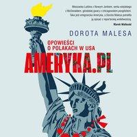 Ameryka.pl Opowieści o Polakach w USA - Dorota Malesa - audiobook