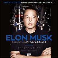 Elon Musk. Biografia twórcy PayPala, Tesli i SpaceX - Ashlee Vance - audiobook