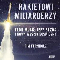 Rakietowi miliarderzy. Elon Musk, Jeff Bezos i nowy wyscig kosmiczny - Fernholz Tim - audiobook