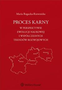 Proces karny w perspektywie ewolucji naukowej i współczesnych trendów rozwojowych - Maria Rogacka-Rzewnicka - ebook
