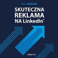 Skuteczna reklama na LinkedInie - Artur Jabłoński - audiobook