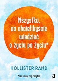 Wszystko, co chcielibyście wiedzieć o życiu po życiu - Hollister Rand - ebook