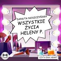 Wszystkie życia Heleny P. - Danuta Noszczyńska - audiobook