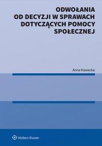 Odwołania od decyzji w sprawach dotyczących pomocy społecznej - Anna Kawecka - ebook