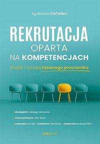 Rekrutacja oparta na kompetencjach. Znajdź i rozwijaj idealnego pracownika - Agnieszka Ciećwierz - ebook