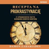 Recepta na prokrastynację. 21 sprawdzonych taktyk budowania dobrych nawyków - Damon Zahariades - ebook