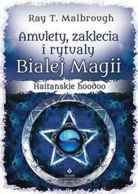 Amulety, zaklęcia i rytuały Białej Magii. Haitańskie hoodoo - Ray T. Malbrough - ebook
