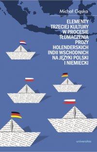 Elementy trzeciej kultury w procesie tłumaczenia prozy Holenderskich Indii Wschodnich na języki polski i niemiecki - Michał Gąska - ebook