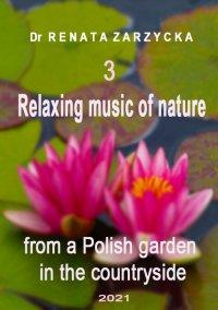 Relaksujące dźwięki natury z polskiego ogrodu na wsi. Część 3 - Renata Zarzycka - audiobook