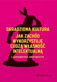 Skradziona kultura. Jak Zachód wykorzystuje cudzą własność intelektualną - Katarzyna Grzybczyk - ebook