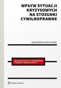 Wpływ sytuacji kryzysowych na stosunki cywilnoprawne - Jędrzej Maksymilian Kondek - ebook