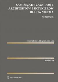 Samorządy zawodowe architektów i inżynierów budownictwa. Komentarz - Helena Kisilowska - ebook