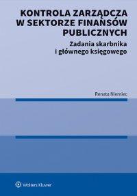 Kontrola zarządcza w sektorze finansów publicznych. Zadania skarbnika i głównego księgowego - Renata Niemiec - ebook