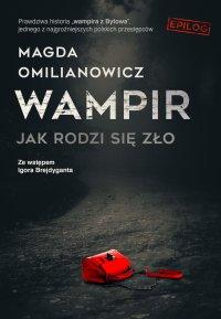 Wampir. Jak rodzi się zło - Magda Omilianowicz - ebook
