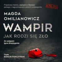 Wampir. Jak rodzi się zło - Magda Omilianowicz - audiobook