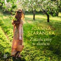 Zatańczmy w słońcu - Joanna Szarańska - audiobook