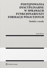 Postępowania dyscyplinarne w sprawach funkcjonariuszy formacji policyjnych. Modele i zasady - Beata Baran - ebook