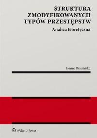 Struktura zmodyfikowanych typów przestępstw. Analiza teoretyczna - Joanna Brzezińska - ebook