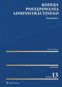 Kodeks postępowania administracyjnego. Komentarz - Piotr Przybysz - ebook