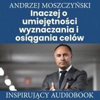 Inaczej o umiejętności wyznaczania i osiągania celów - Andrzej Moszczyński - audiobook