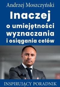 Inaczej o umiejętności wyznaczania i osiągania celów - Andrzej Moszczyński - ebook
