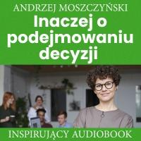 Inaczej o podejmowaniu decyzji - Andrzej Moszczyński - audiobook