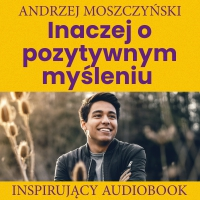 Inaczej o pozytywnym myśleniu - Andrzej Moszczyński - audiobook