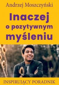 Inaczej o pozytywnym myśleniu - Andrzej Moszczyński - ebook