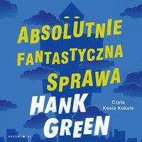 Absolutnie fantastyczna sprawa - Hank Green - audiobook