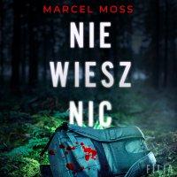Nie wiesz nic - Marcel Moss - audiobook