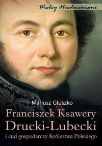 Franciszek Ksawery Drucki-Lubecki - Mariusz Głuszko - eprasa
