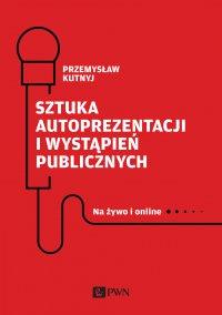 Sztuka autoprezentacji i wystąpień publicznych - Przemysław Kutnyj - audiobook
