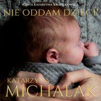 Nie oddam dzieci - Katarzyna Michalak - audiobook
