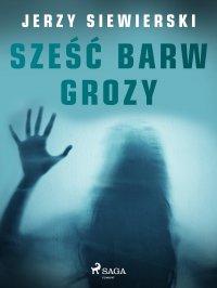 Sześć barw grozy - Jerzy Siewierski - ebook