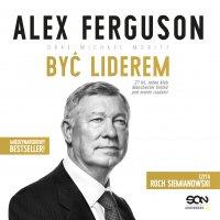 Alex Ferguson. Być liderem - Alex Ferguson - audiobook