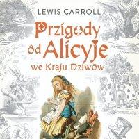 Przigody ôd Alicyje we Kraju Dziwōw - Lewis Carroll - audiobook