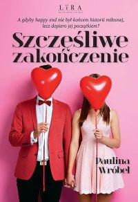 Szczęśliwe zakończenie - Paulina Wróbel - ebook