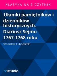Ułamki pamiętników i dzienników historycznych. Diariusz Sejmu 1767-1768 roku