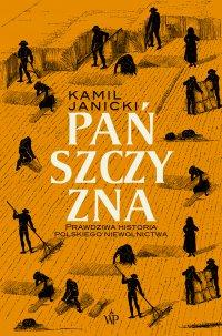Pańszczyzna. Prawdziwa historia polskiego niewolnictwa - Kamil Janicki - ebook