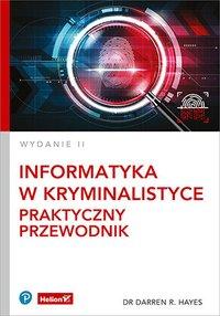 Informatyka w kryminalistyce. Praktyczny przewodnik. - Darren R. Hayes - ebook