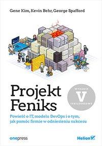 Projekt Feniks. Powieść o IT, modelu DevOps i o tym, jak pomóc firmie w odniesieniu sukcesu. - Gene Kim - ebook