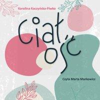 Ciałość - Karolina Kaczyńska-Piwko - audiobook