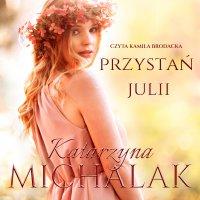 Przystań Julii - Katarzyna Michalak - audiobook